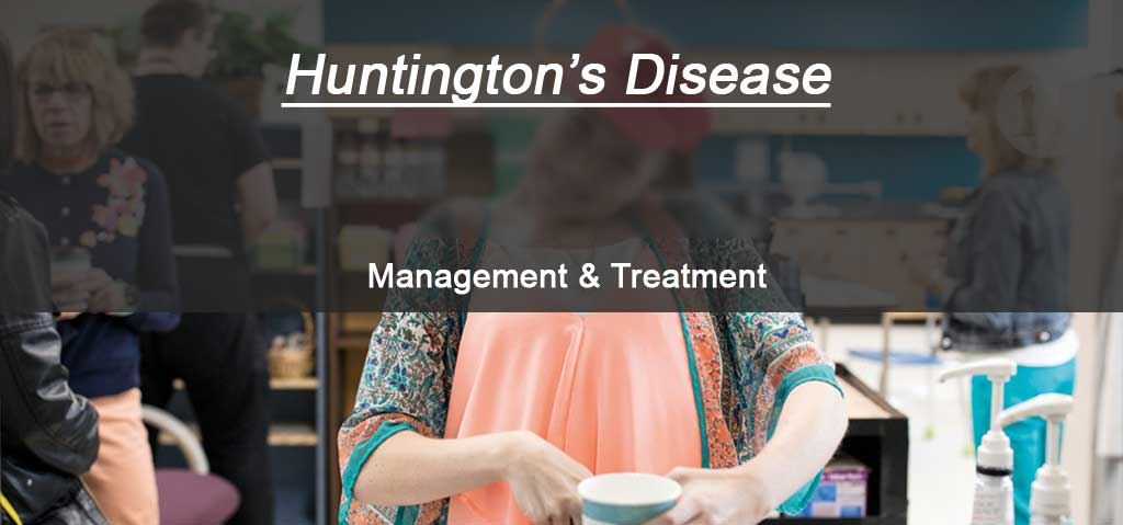 Huntington's Disease Management - Symptoms and Treatment